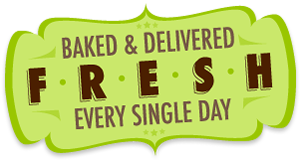 Baked & Delivered Fresh Every Single Day